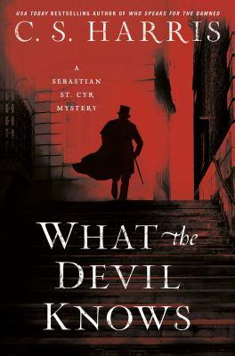 What the devil knows : a Sebastian St. Cyr mystery / C.S. Harris.