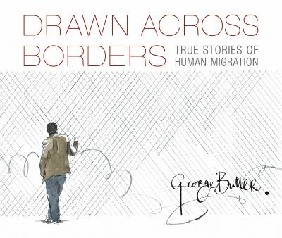 Drawn across borders : true stories of human migration