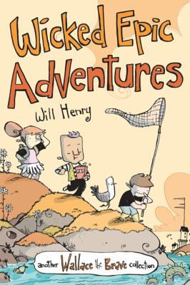 Wicked epic adventures : another Wallace the brave collection