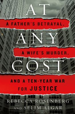 At any cost : a father's betrayal, a wife's murder, and a ten-year war for justice