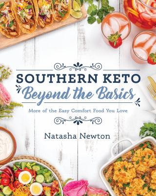 Southern keto: beyond the basics : more of the easy comfort food you love
