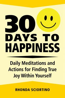 30 days to happiness : daily meditations and actions for finding true joy within yourself