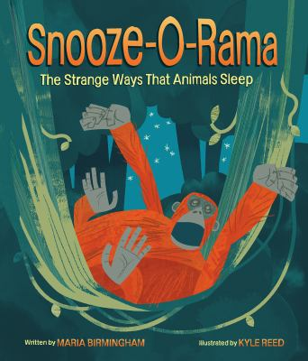 Snooze-o-rama : the strange ways that animals sleep