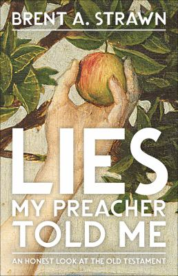 Lies my preacher told me : an honest look at the Old Testament