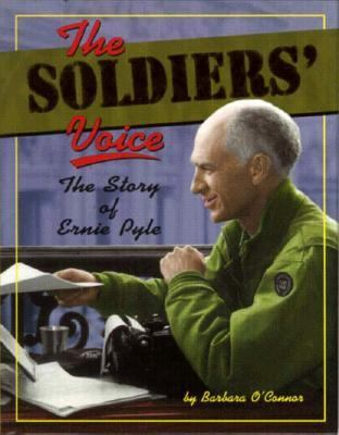 The soldiers' voice : the story of Ernie Pyle / by Barbara O'Connor.