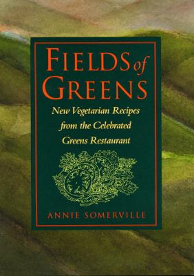Fields of Greens : new vegetarian recipes from the celebrated Greens Restaurant