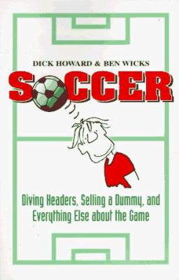 Soccer : diving headers, selling a dummy, and everything else about the game