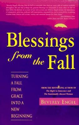 Blessings from the fall : turning a fall from grace into a new beginning