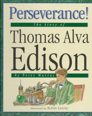 Perseverance! : the story of Thomas Alva Edison