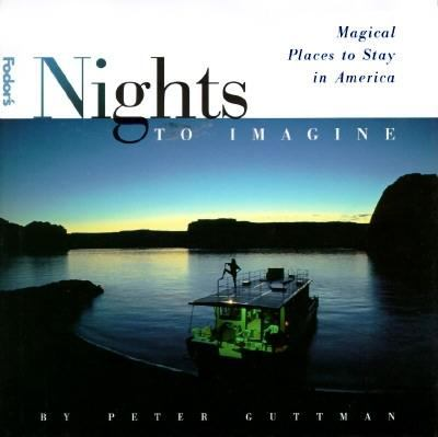 Nights to imagine : magical places to stay in America