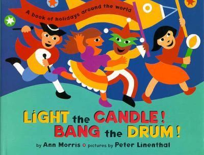 Light the candle! Bang the drum! : a book of holidays around the world