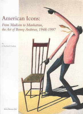 American icons : from Madison to Manhattan, the art of Benny Andrews, 1948-1997