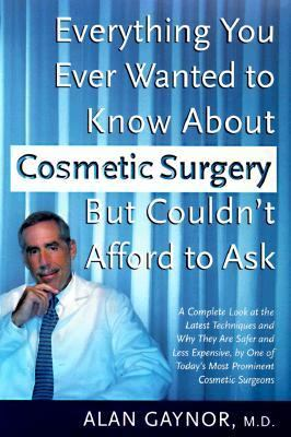 Everything you ever wanted to know about cosmetic surgery but couldn't afford to ask :  a complete look at the latest techniques and why they are safer and less expensive ...