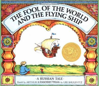 The fool of the world and the flying ship : a Russian tale / retold by Arthur Ransome ; pictures by Uri Shulevitz.