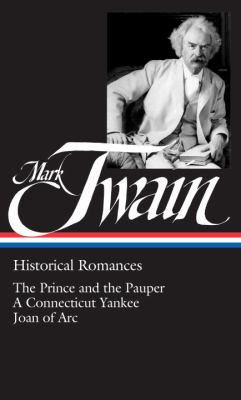 Historical romances : the prince and the pauper, A Connecticut Yankee in King Arthur's court, Personal recollections of Joan of Arc / Mark Twain ; [notes by Susan K. Harris].