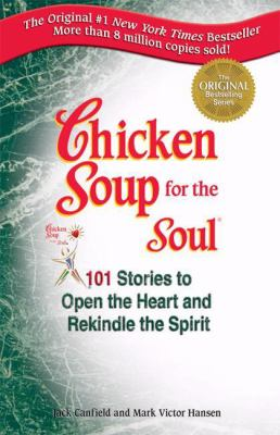 Chicken soup for the soul : 101 stories to open the heart & rekindle the spirit / [compiled by] Jack Canfield and Mark Victor Hansen.