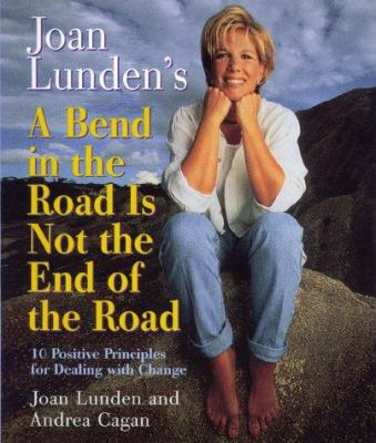 Joan Lunden's a bend in the road is not the end of the road : 10 positive principles for dealing with change