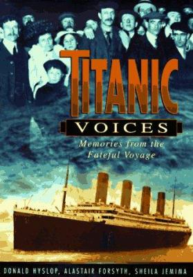 Titanic voices : memories from the fateful voyage / written, compiled and edited by Donald Hyslop, Alastair Forsyth, and Sheila Jemima ; photography by John Lawrence.