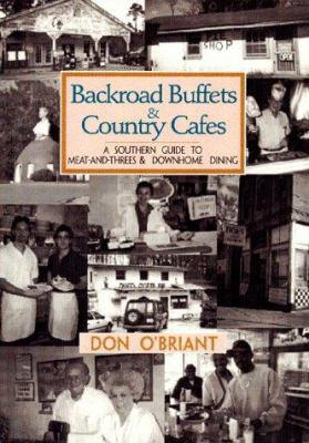Backroad buffets & country cafes : a Southern guide to meat-and-threes & down-home dining
