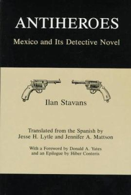 Antiheroes : Mexico and its detective novel