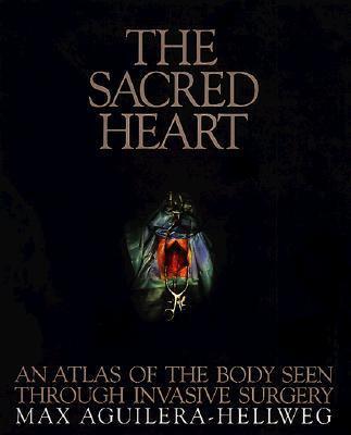 The sacred heart : an atlas of the body seen through invasive surgery