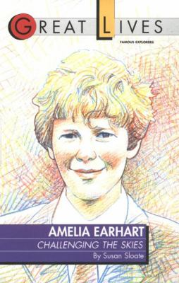 Amelia Earhart : challenging the skies / by Susan Sloate.