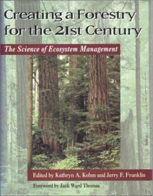 Creating a forestry for the 21st century : the science of ecosystem management