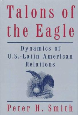 Talons of the eagle : dynamics of U.S.-Latin American relations