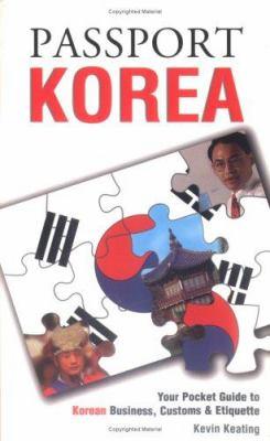 Passport Korea : your pocket guide to Korean business, customs & etiquette / Kevin Keating ; contributing editor, Kim Jungsook.