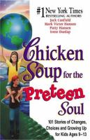 Chicken soup for the preteen soul : 101 stories of changes, choices, and growing up for kids ages 9-13 Book cover