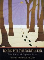 Bound for the North Star : true stories of fugitive slaves  Cover Image
