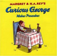 Margret and H.A. Rey's Curious George makes pancakes Book cover