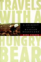 Travels with a hungry bear : a journey to the Russian heartland  Cover Image