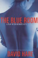 The blue room : freely adapted from Arthur Schnitzler's La ronde  Cover Image