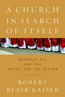A church in search of itself : Benedict XVI and the battle for the future  Cover Image