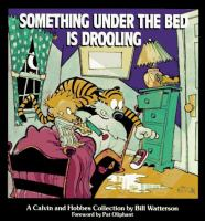 Something under the bed is drooling : a Calvin and Hobbes collection  Cover Image