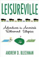 Go to record Leisureville : adventures in America's retirement utopias