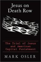 Jesus on death row : the trial of Jesus and American capital punishment  Cover Image