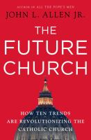 The future church : how ten trends are revolutionizing the Catholic Church  Cover Image