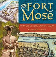 Fort Mose : and the story of the man who built the first free black settlement in colonial America  Cover Image