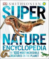 Super nature encyclopedia : the 100 most incredible creatures on the planet Book cover