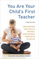 You are your child's first teacher : encouraging your child's natural development from birth to age six  Cover Image