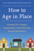 Go to record How to age in place : planning for a happy, independent, a...