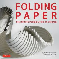 Folding paper : the infinite possibilities of origami  Cover Image