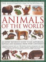 The illustrated encyclopedia of animals of the world : an expert reference guide to 840 amphibians, reptiles and mammals from every continent  Cover Image
