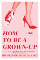 Go to record How to be a grown-up : a novel