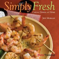 Simply fresh : casual dining at home  Cover Image