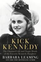 Kick Kennedy : the charmed life and tragic death of the favorite Kennedy daughter  Cover Image