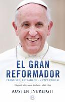 El gran reformador : Francisco, retrato de un Papa radical  Cover Image
