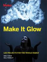 Make : make it glow LED : projects for the whole family Book cover